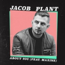 Jacob Plant Releases New Single 'About You' ft Maxine