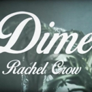 Rachel Crow Debuts Official Music Video for 'Dime'