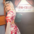 British Powerhouse Fiona Culley's Debuts Radio Single 'Act Like A Lady'