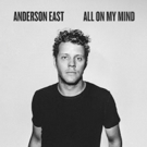 Anderson East Debuts New Single 'All On My Mind'