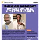 Dayramir Gonzalez & Alton Fitzgerald White to Bring FROM HAVANA TO BROADWAY to Queens