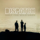 "Dispatch Drops Official Music Video for ""Only The Wild Ones"""