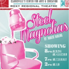 BWW Review: Roxy Regional's STEEL MAGNOLIAS Takes You Back Home