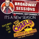 Broadway Sessions Returns with CHARLIE AND THE CHOCOLATE FACTORY Cast Tonight