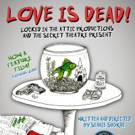 Locked in The Attic Productions Announces LOVE IS DEAD!