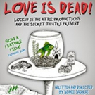 LOVE IS DEAD! Premieres at The Secret Theatre Tonight