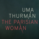 Broadway's THE PARISIAN WOMAN, Starring Uma Thurman, Pushes First Preview