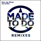 Dee Jay Silver Releases 'Made To Do Remix Album' Today