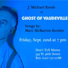 THE GHOST OF VAUDEVILLE Comes to Don't Tell Mama