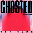 Ghosted ft. Kamille 'Get Some' Out Now via Polydor Records