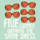 BWW Review: FIVE WOMEN WEARING THE SAME DRESS is a humorous, yet timely feminist piec Photo