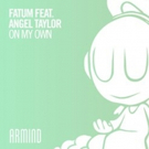 FATUM featuring Angel Taylor 'On My Own' (Armind) Out Now