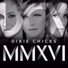 The Dixie Chicks' Sold-Out DCX MMXVI Tour Comes to Theaters Nationwide This August