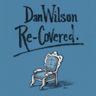 Dan Wilson's 'Re-Covered' out Today via Big Deal Media, Tour Dates Announced