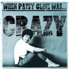 Patsy Cline's Inimitable Life & Legacy Examined In New DVD WHEN PATSY WAS...CRAZY