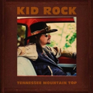 Kid Rock Releases New Song 'Tennessee Mountain Top'