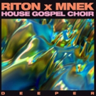 Riton x MNEK x House Gospel Choir 'Deeper' Out Now via Ministry of Sound