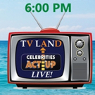 Civic Presents Celebrities Act Up: TV LAND LIVE!