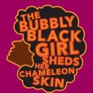 THE BUBBLY BLACK GIRL SHEDS HER CHAMELEON SKIN Begins Tonight at Encores! Off-Center