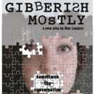 BWW Review: GIBBERISH MOSTLY Has a Lot to Say at Ground Floor Theatre