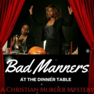 BWW Review:  Christian Murder Mystery, 'Bad Manners At The Dinner Table'