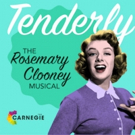 TENDERLY: THE ROSEMARY CLOONEY MUSICAL to Play The Carnegie