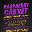 """RASPBERRY CAB'RET�""""Pop Tunes Through the Ages in Portland this September"""