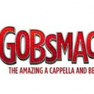 National Touring Cast Announced For GOBSMACKED! The Amazing A Cappella & Beatboxing Show