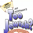 Avi Hoffman's TOO JEWISH? Returns to Stage Door Theatre for a Limited Run
