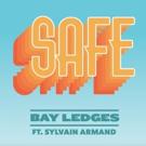 Bay Ledges Release 'SAFE' ft. Sylvain Armand
