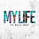 The Walls Group Release Much Anticipated New Single 'My Life'