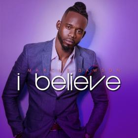 Gospel Chart-Topper Marcus Dawson Returns With New Single 'I Believe'