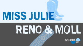 Casting Announced for Two Headed Rep's RENO & MOLL and MISS JULIE