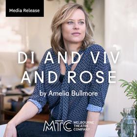 Melbourne Theatre Company Presents DI AND VI AND ROSE