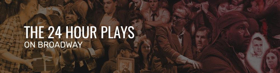BWW Exclusive: Get $99 Tickets to THE 24 HOUR PLAYS ON BROADWAY