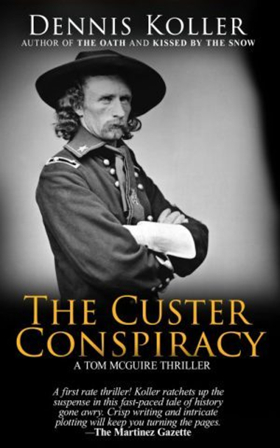 Dennis Koller's THE CUSTER CONSPIRACY Immerses Readers in Historical Tale of Murder & Intrigue