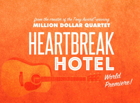 Will Elvis Musical HEARTBREAK HOTEL Strum to Broadway?