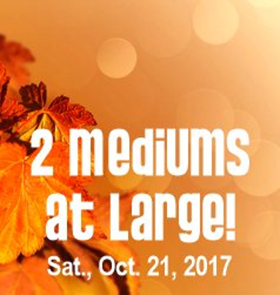 2 MEDIUMS AT LARGE Return to Clague Playhouse, 10/21