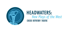 Creede Repertory Theatre Presents the 2017 Headwaters New Play Festival