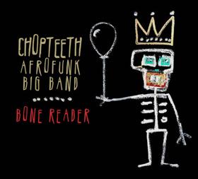 Chopteeth Throws Down Original African-Heavy Funk with Urgent Message on New Album 'Bone Reader'