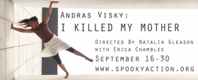 I KILLED MY MOTHER Opens this Week at Spooky Action Theater