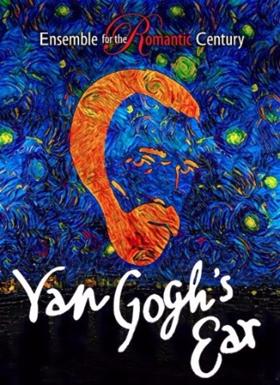 Ensemble for the Romantic Century's VAN GOGH'S EAR Opens Tonight