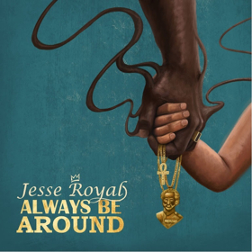 Jesse Royal Releases New Lyric Video for 'Always Be Around'