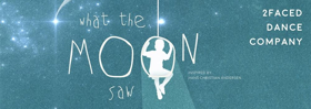 2Faced Dance Company presents WHAT THE MOON SAW