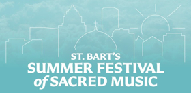St. Bart's Summer Festival Continues with SINCERE IN MEMORIAM, Opt. 187