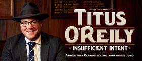 Titus O'Reily Announces INSUFFICIENT INTENT National Tour