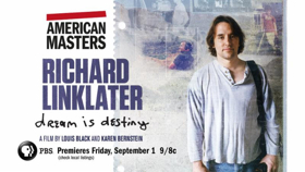 Thirteen's American Masters Presents the U.S. Broadcast Premiere of Richard Linklater -- Dream is Destiny 9/1 on PBS