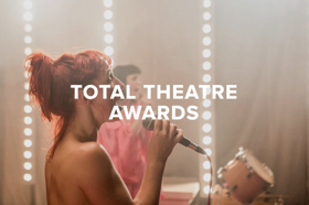 Edinburgh Fringe Shows Feted at Total Theatre Awards; 2017 Winners Announced!