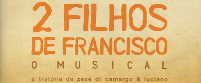 BWW Previews: Based on the Blockbuster Movie 2 FILHOS DE FRANCISCO  O MUSICAL Opens at Teatro Cetip