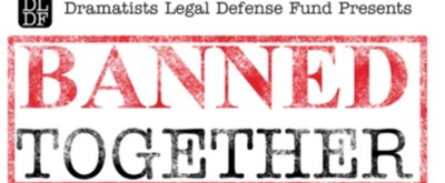 Dramatists Legal Defense Fund to Present 2nd Annual BANNED TOGETHER: A CENSORSHIP CABARET